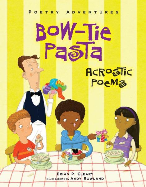 Bow-tie pasta : acrostic poems