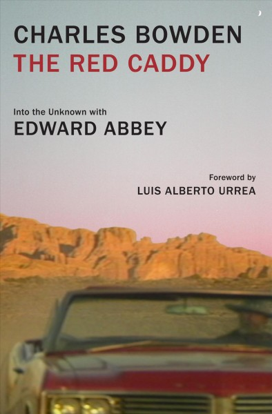 The red caddy : into the unknown with Edward Abbey