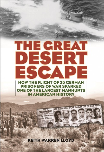 The great desert escape : how the flight of 25 German prisoners of war sparked one of the largest manhunts in American history