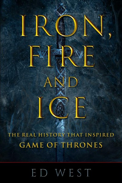 Iron, fire and ice : the real history that inspired Game of thrones
