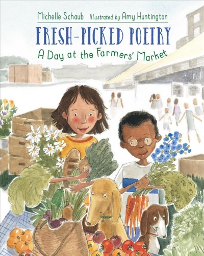 Fresh-picked poetry : a day at the farmers' market