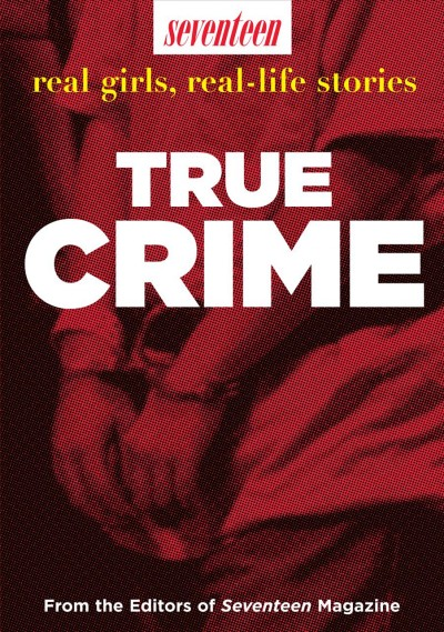 Seventeen real girls, real-life stories true crime