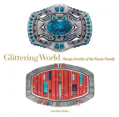 Glittering world : Navajo jewelry of the Yazzie family