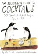 An illustrated guide to cocktails : 50 classic cocktail recipes, tips, and tales