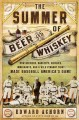 The summer of beer and whiskey : how brewers, barkeeps, rowdies, immigrants, and a wild pennant fight made baseball America's game