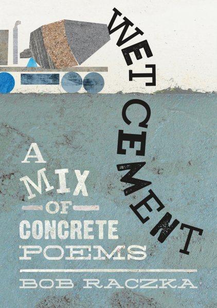 Wet cement : a mix of concrete poems