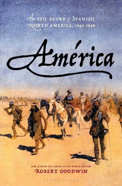 América : the epic story of Spanish North America, 1493-1898