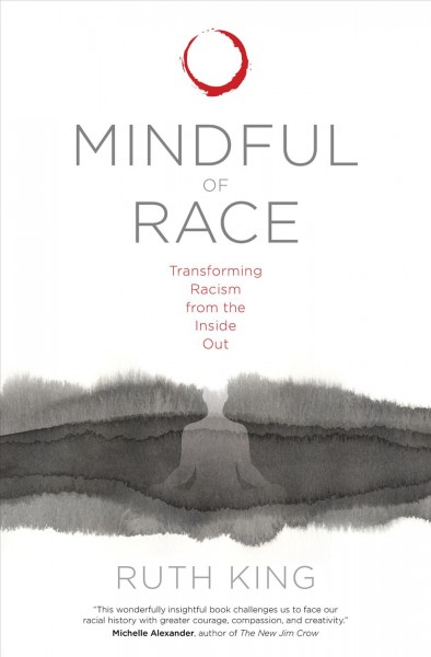 Mindful of race : transforming racism from the inside out