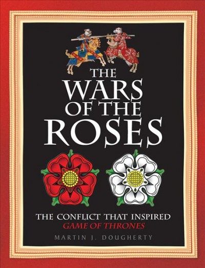 The Wars of the Roses : the conflict that inspired Game of thrones