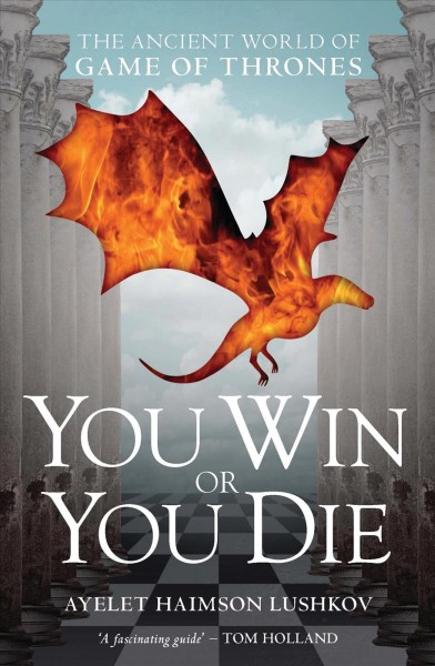 You win or you die : the ancient world of Game of Thrones