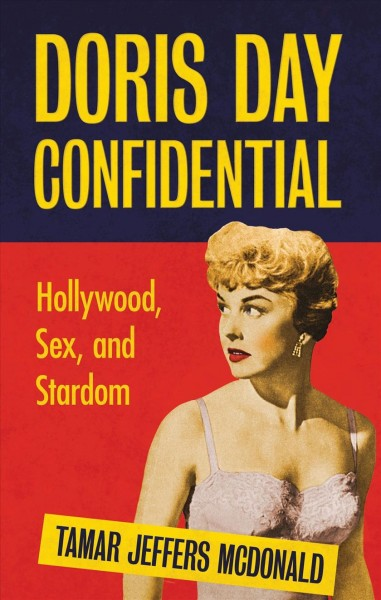 Doris Day confidential : Hollywood, sex and stardom