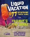 Liquid vacation : 77 refreshing tropical drinks from Frankie's Tiki Room in Las Vegas