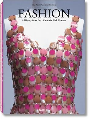 Fashion : a history from the 18th to the 20th century. Volume I, 18th and 19th century