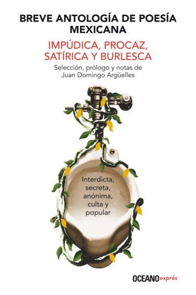 Breve antología de poesía mexicana : impúdica, procaz, satírica y burlesca