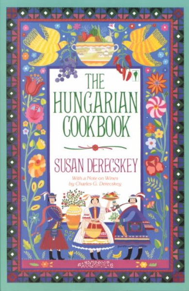 Cover of The Hungarian cookbook : the pleasures of Hungarian food and wine