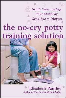 Cover of The No-Cry Potty Training Solution: Gentle Ways to Help Your Child Say Good-Bye to Diapers