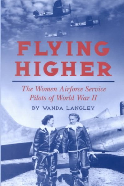 Cover of Flying Higher: The Women Airforce Service Pilots of World War II