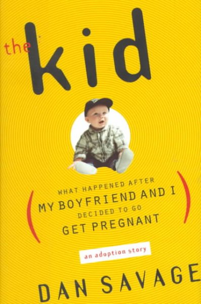 Cover of The Kid: What Happened After My Boyfriend and I Decided to Go Get Pregnant: An Adoption Story