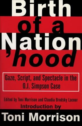 Cover of Birth of a Nation'hood: Gaze, Script, and Spectacle in the O.J. Simpson Case edited by Toni Morrison and Claudia Brodsky Lacour