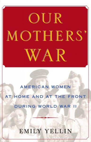 Cover of Our Mothers' War: American Women at Home and at the Front During World War II