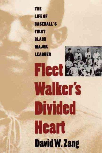 Cover of Fleet Walker's Divided Heart: The Life of Baseball's First Black Major Leaguer