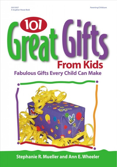 Cover of 101 Great Gifts from Kids: Fabulous Gifts Every Child Can Make