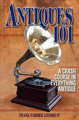 Cover of Antiques 101: A Crash Course in Everything Antique