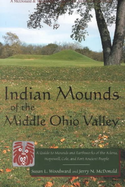 Cover of Indian mounds of the middle Ohio Valley : a guide to mounds and earthworks of the Adena, Hopewell, Cole, and Fort Ancient people