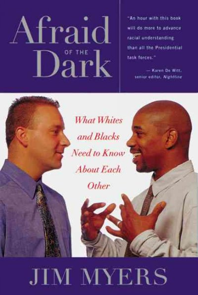 Cover of Afraid of the Dark: What Whites and Blacks Need to Know About Each Other