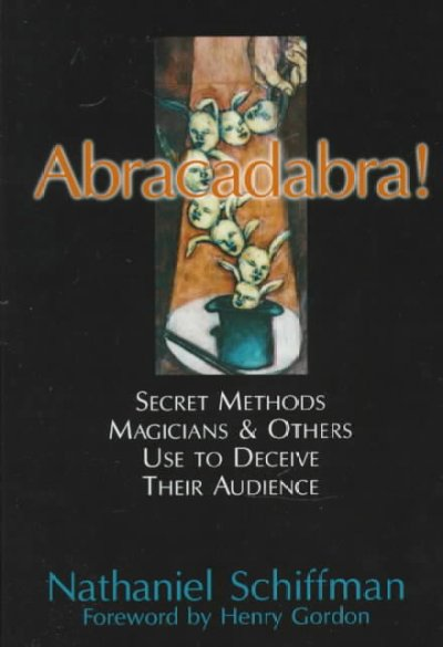 Cover of Abracadabra!: Secret Methods Magicians & Others Use to Deceive Their Audience
