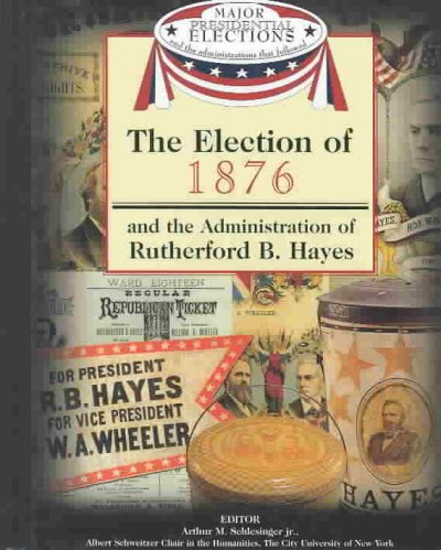 Cover of The Election of 1876 and the Administration of Rutherford B. Hayes
