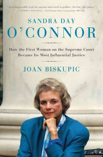 Cover of Sandra Day O'Connor: How the first woman on the Supreme Court became its most influential justice
