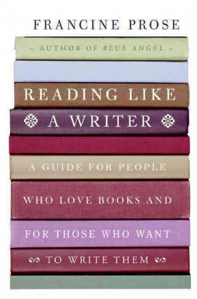 Cover of Reading Like a Writer: A Guide for People Who Love Books and for Those Who Want to Write Them