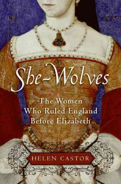 Cover of She-Wolves: The Women Who Ruled England Before Elizabeth