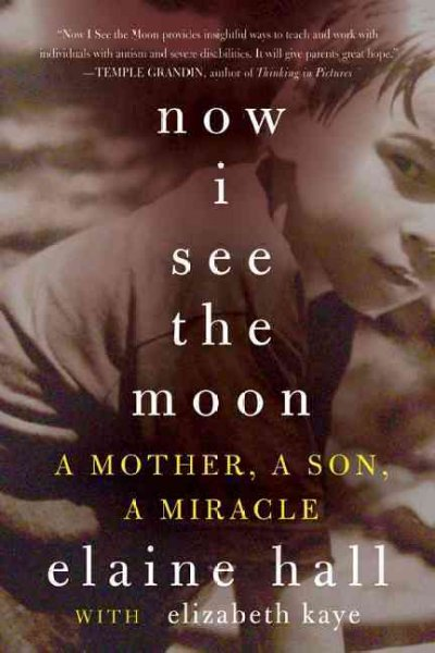 Cover of Now I See The Moon: A Mother, A Son, A Miracle