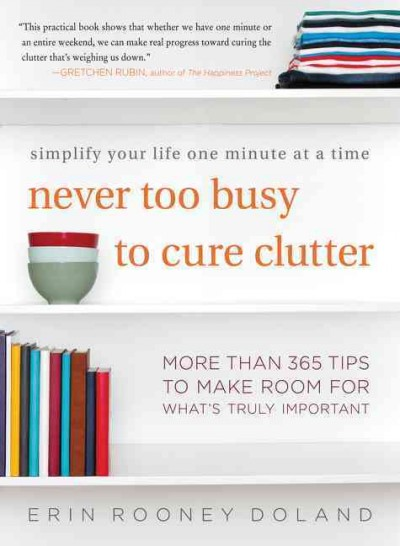 Cover of Never too busy to cure clutter : simplify your life one minute at a time