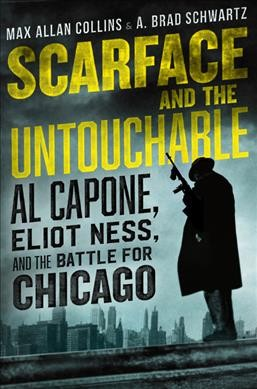 Cover of Scarface and the Untouchable: Al Capone, Eliot Ness, and the Battle for Chicago