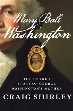 Cover of Mary Ball Washington: The Untold Story of George Washington's Mother