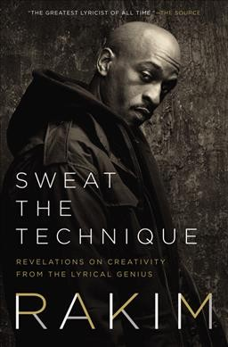 Cover of Sweat the Technique: Revelations on Creativity from the Lyrical Genius