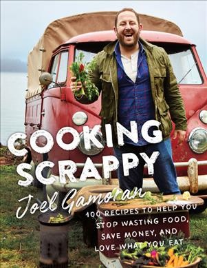 Cover of Cooking Scrappy: 100 Recipes to Help You Stop Wasting Food, Save Money, and Love What You Eat