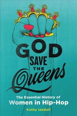 Cover of God Save the Queens: The Essential History of Women in Hip-hop