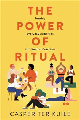 Cover of The Power of Ritual: Turning Everyday Activities into Soulful Practices
