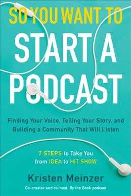 Cover of So You Want to Start a Podcast: Finding Your Voice, Telling Your Story, and Building a Community That Will Listen