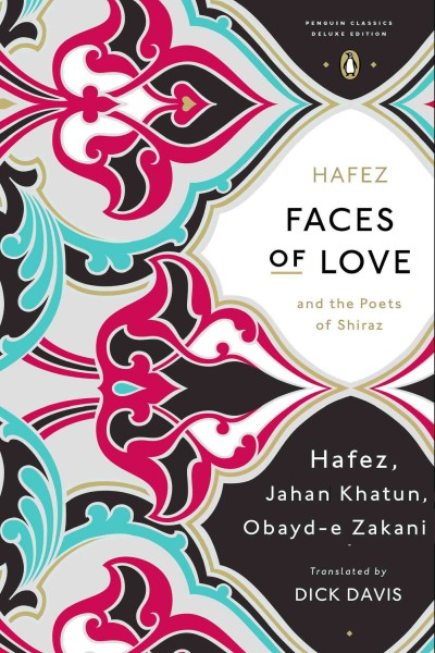 Cover of Faces of Love: Hafez and the Poets of Shiraz