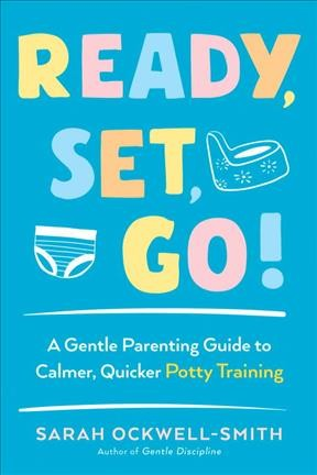 Cover of Ready, Set, Go!: A Gentle Parenting Guide to Calmer, Quicker Potty Training