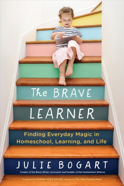 Cover of The Brave Learner: Finding Everyday Magic in Homeschool, Learning and Life