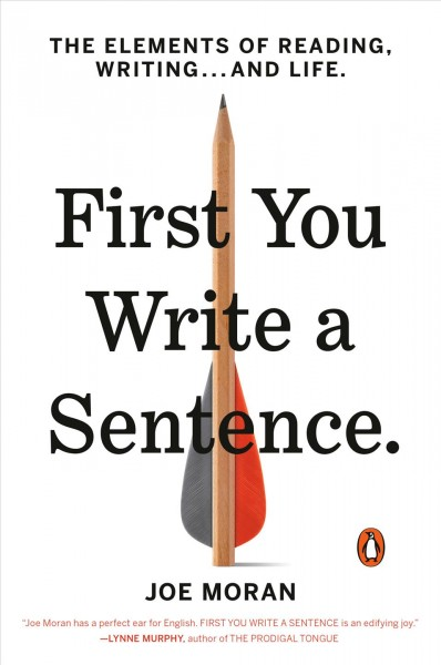 Cover of First You Write a Sentence: The Elements of Reading, Writing…and Life
