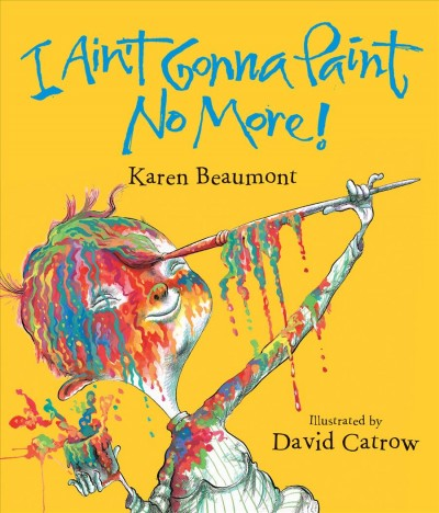 Cover of I Ain't Gonna Paint No More!