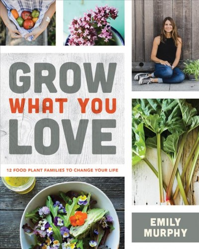 Cover of Grow what you love: 12 food plant families to change your life