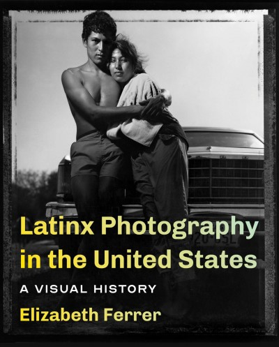 Cover of Latinx Photography in the United States: A Visual History